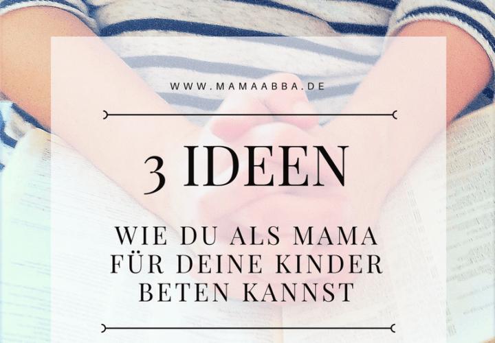 Wenn Mamas für ihre Kinder beten