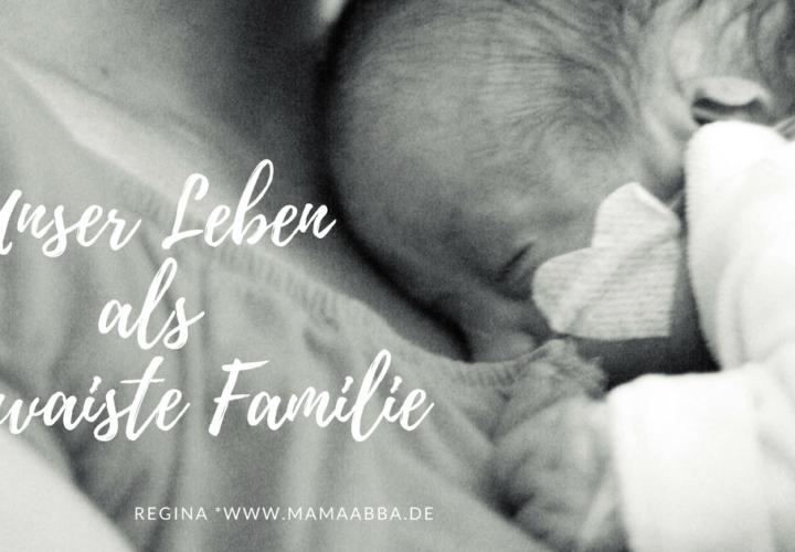 """Unser Leben als """"verwaiste Familie"""""""