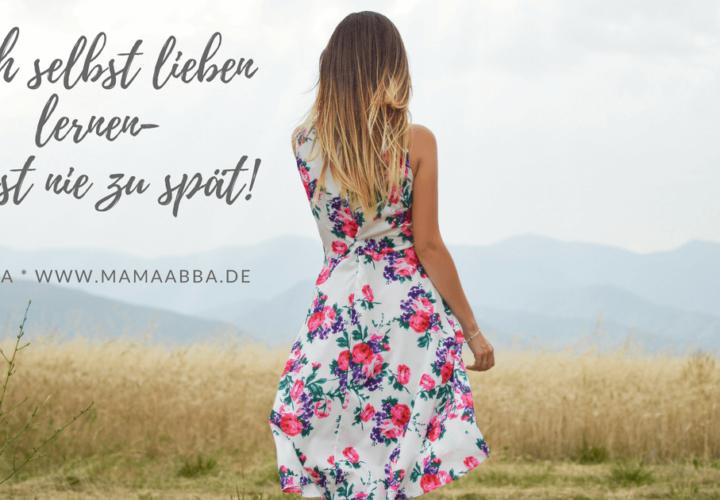 Sich selbst lieben lernen – es ist nie zu spät