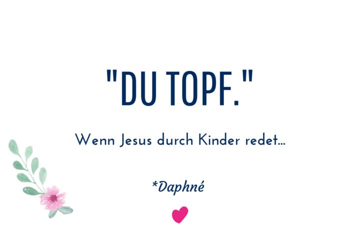 """""""Du Topf."""" – Wenn Jesus durch Kinder redet"""